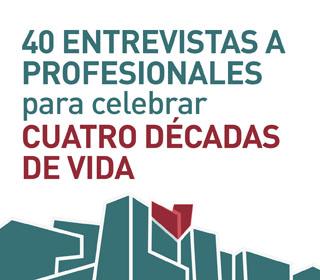 40 entrevistas a profesionales para celebrar cuatro décadas de vida
