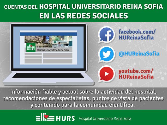 Cuentas del Hospital Universitario Reina Sofía en las redes sociales. facebook.com/HUReinaSofia, @HUReinaSofia, youtube.com/HUReinaSofia. Información fiable y actual sobre la actividad del hospital, recomendaciones de especialistas, puntos de vista de pacientes y contenido para la comunidad científica