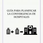 Guía para planificar la convergencia de hospitales