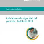 Informe de resultados. Indicadores de seguridad del paciente. Andalucía 2014
