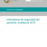 Informe de resultados. Indicadores de seguridad del paciente. Andalucía 2015