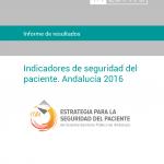 Informe de resultados. Indicadores de seguridad del paciente. Andalucía 2016