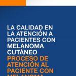 La calidad en la atención a pacientes con melanoma cutáneo. Proceso de atención al paciente con melanoma cutáneo
