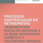Procesos asistenciales en retinopatías: degeneración macular asociada a la edad, retinopatía diabética y oclusiones venosas de la retina