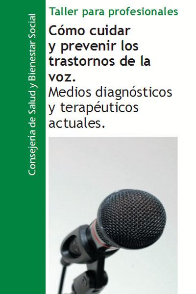 Taller para Profesionales. Como cuidar y prevenir los trastornos de la voz. Medios diagnósticos y terapeúticos actuales
